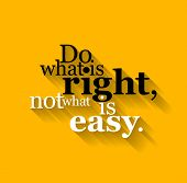 Minimalistic text lettering of an inspirational saying Do what is right, not what is easy