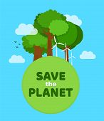 Save The Planet, Ecology, Eco Friendly Concept. Planet Earth With Green Tree And Windmill. Vector Fl poster