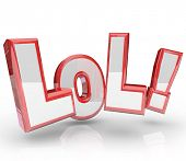 The abbreviation LOL which stands for laughing out loud, an expression seen in text messages and ema