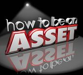 How to Be an Asset 3d words on a stage under a spotlight offering advice on adding value to your company, business or organization