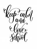 Keep Calm And Love School - Hand Lettering Inscription Text poster