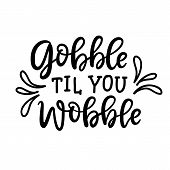 Gobble Til You Wobble Poster. Thanksgiving Typography Poster With Hand Drawn Lettering. Autumn Greet poster
