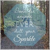 Inspirational Typographic Quote - Don't let anyone ever dull your spark