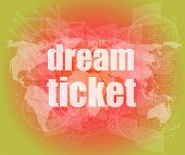 Business Concept: Words Dream Ticket On Digital Screen