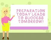 Conceptual Hand Writing Showing Preparation Today Leads To Success Tomorrow. Business Photo Showcasi poster