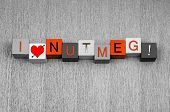 I Love Nutmeg, Sign Series For Spices, Recipes, Healthy Eating.