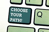 Writing Note Showing Choose Your Path. Business Photo Showcasing Decide Your Far Future Life Career  poster