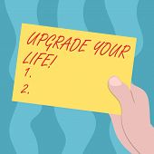 Conceptual Hand Writing Showing Upgrade Your Life. Business Photo Text Improve Your Way Of Living Ge poster
