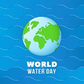 World Water Day. Earth Globe On Blue Ocean Waves. Save Water Vector Poster. World Globe Day, Safe Aq poster