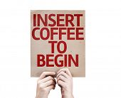 Insert Coffee To Begin card isolated on white background