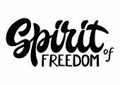 Hand Drawn Lettering Phrase Spirit Of Freedom Isolated On White Background. Design Element For Poste poster
