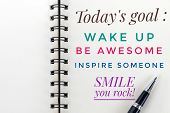 Inspirational Motivational Quote - Today Goals ; Wake Up, Be Awesome, Inspire Someone, Smile, You Ro poster
