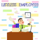 Writing Note Showing Listless Employee. Business Photo Showcasing An Employee Who Having No Energy A poster