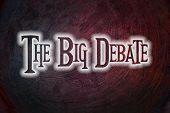 stock photo of debate  - The Big Debate Concept text idea say - JPG
