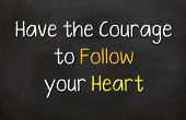 Have the Courage to Follow Your Heart