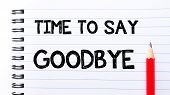 image of say goodbye  - Time to Say Goodbye Text written on notebook page red pencil on the right - JPG