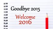 stock photo of goodbye  - Goodbye 2015 Welcome 2016 Text written on notebook page red pencil on the right - JPG