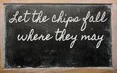 Ausdruck lassen die Chips fallen, wo sie kann