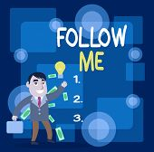 Writing Note Showing Follow Me. Business Photo Showcasing Inviting A Demonstrating Or Group To Obey  poster