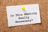 stock photo of reminder  - Is This Meeting Really Necessary - JPG