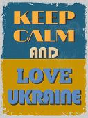 Keep Calm And Love Ukraine. Motivational Poster.