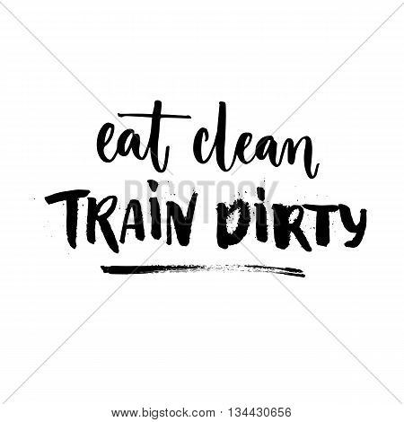 poster of Eat clean, train dirty. Sport motivation quote, fitness slogan. Rough lettering isolated on white background. Vector calligraphy for motivational posters and t-shirts