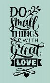 Hand Lettering Do Small Things With Great Love. Biblical Background. Christian Poster. Card. Modern  poster