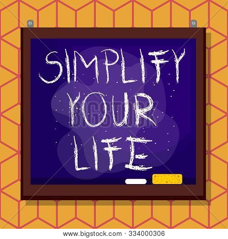 poster of Conceptual Hand Writing Showing Simplify Your Life. Business Photo Text Manage Your Day Work Take Th