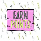 Handwriting Text Earn Points. Concept Meaning To Get Praise Or Approval For Something You Have Done  poster