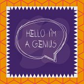 Conceptual Hand Writing Showing Hello I M A Genius. Business Photo Text Introduce Yourself As Over A poster