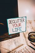 Word Writing Text Declutter Your Life. Business Concept For To Eliminate Extraneous Things Or Inform poster