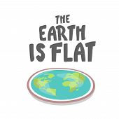 The Earth Is Flat. Lettering. Flat Earth Concept Illustration. Ancient Cosmology Model And Modern Ps poster