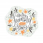 Every Summer Has A Stoty. Handdrawn Vector Summer Lettering Card With Starfishes And Sea Shells. poster