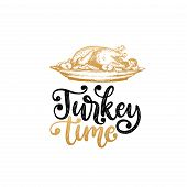 Turkey Time, Hand Lettering On White Background. Vector Illustration Of Turkey Dish For Invitation,  poster