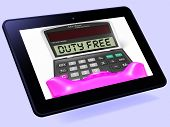 Duty Free Calculator Tablet Shows Untaxed Merchandise And Goods