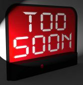 Too Soon Digital Clock Shows Premature Or Ahead Of Time