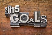 2015 goals - New Year resolution concept - text in vintage metal type blocks against grunge wood