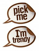 Pick me I`m trendy stickers in form of speech bubbles.