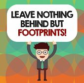 Conceptual Hand Writing Showing Leave Nothing Behind But Footprints. Business Photo Showcasing Do No poster