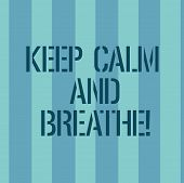 Conceptual Hand Writing Showing Keep Calm And Breathe. Business Photo Text Take A Break To Overcome  poster
