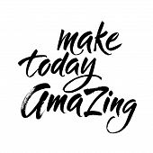 Make Today Amazing. Inspirational Quote Handwritten With Black Ink And Brush, Custom Lettering For P poster