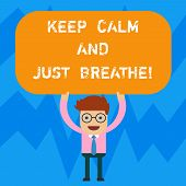 Word Writing Text Keep Calm And Just Breathe. Business Concept For Take A Break To Overcome Everyday poster