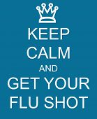 image of flu shot  - Keep Calm and Get Your Flu Shot with a crown written on a blue sign making a great concept - JPG