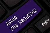 Conceptual Hand Writing Showing Avoid The Negative. Business Photo Showcasing Asking Someone To Go F poster