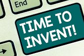Handwriting Text Writing Time To Invent. Concept Meaning Invention Of Something New Different Innova poster