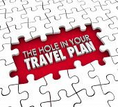 The Hole in Your Travel Plan 3d words in puzzle gap howing a missing reservation for hotel, flight or other item you overlooked on your itinerary