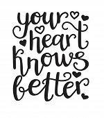 Your Heart Knows Better. Vector Typographic Illustration With Hand Lettering. Modern Brush Pen Calli poster
