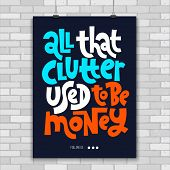All That Clutter Used To Be Money. Unique Vector Print A4 Poster About Reasonable Consumption, Buyin poster