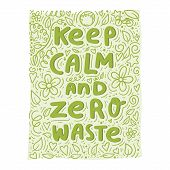 Keep Calm And Zero Waste Hand Lettering. Floral Doodles Hand Drawn Background. Concept For Poster, B poster