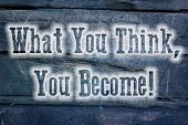 What You Think You Become Concept